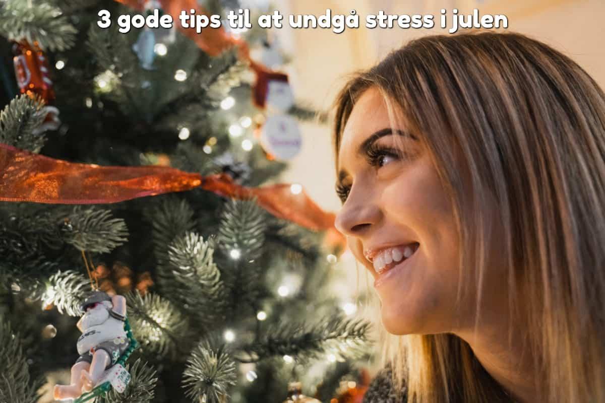 3 gode tips til at undgå stress i julen