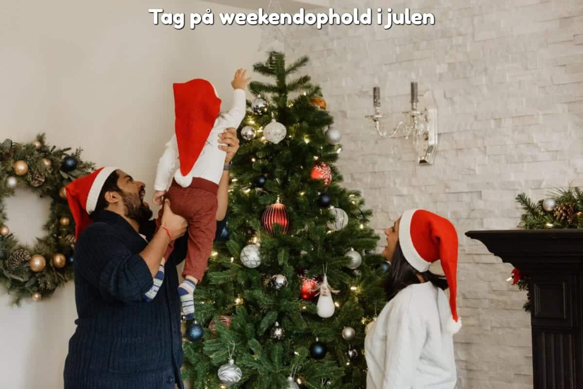 Tag på weekendophold i julen